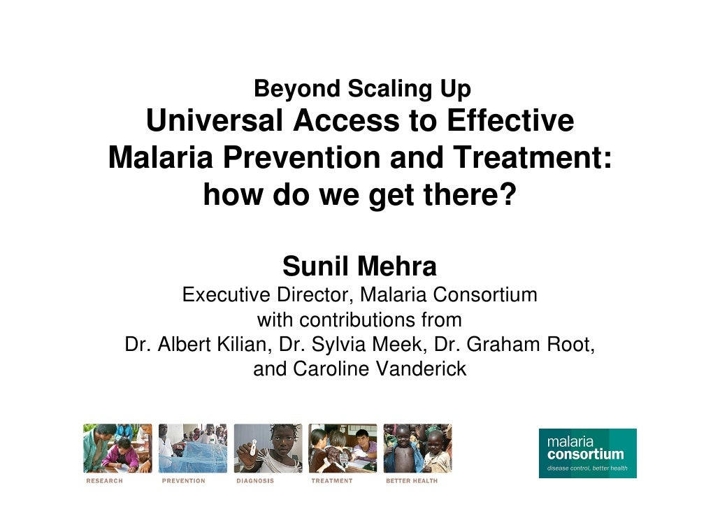 Beyond Scaling Up: Universal Access to Effective Malaria Prevention and Treatment. How do we get there?