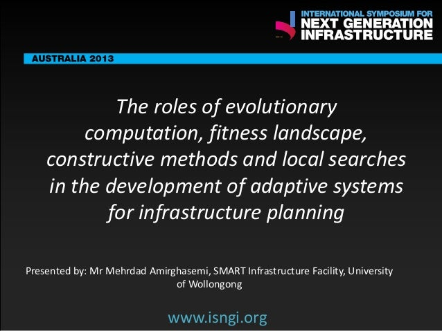 SMART International Symposium for Next Generation Infrastructure: The roles of evolutionary computation, fitness landscape, constructive methods and local searches in the development of adaptive systems for infrastructure planning