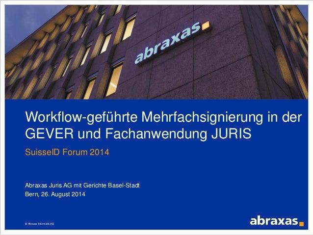 © Abraxas Informatik AG Workflow-geführte Mehrfachsignierung in der GEVER und Fachanwendung JURIS SuisseID Forum 2014 Abra...