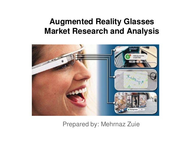 Augmented Reality Glasses Market Research and Analysis  Prepared by: Mehrnaz Zuie
