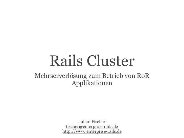 Rails Cluster Mehrserverlösung zum Betrieb von RoR             Applikationen                      Julian Fischer          ...