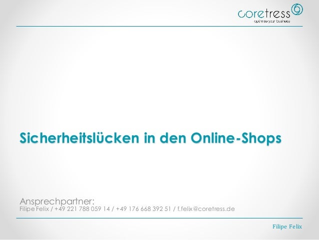 Sicherheitslücken in den Online-Shops Ansprechpartner: Filipe Felix / +49 221 788 059 14 / +49 176 668 392 51 / f.felix@co...