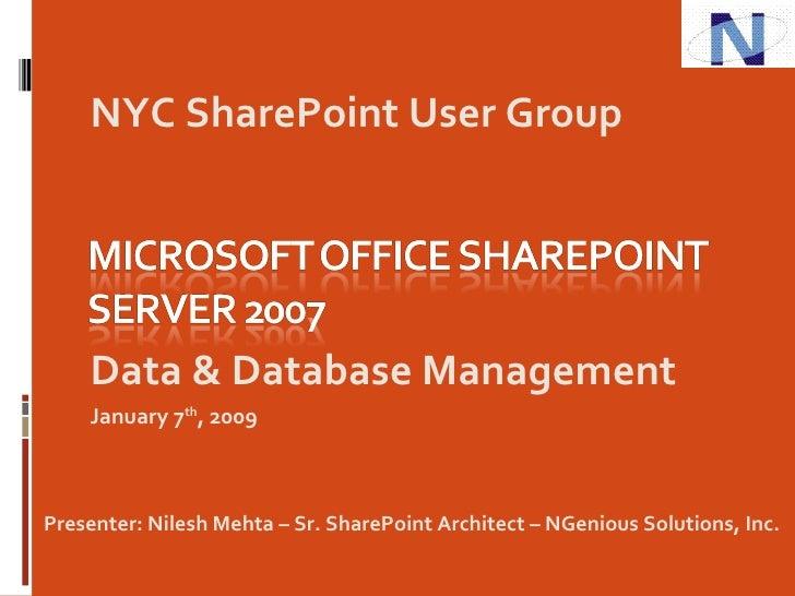 <ul><li>Data & Database Management </li></ul><ul><li>January 7 th , 2009 </li></ul>NYC SharePoint User Group Presenter: Ni...