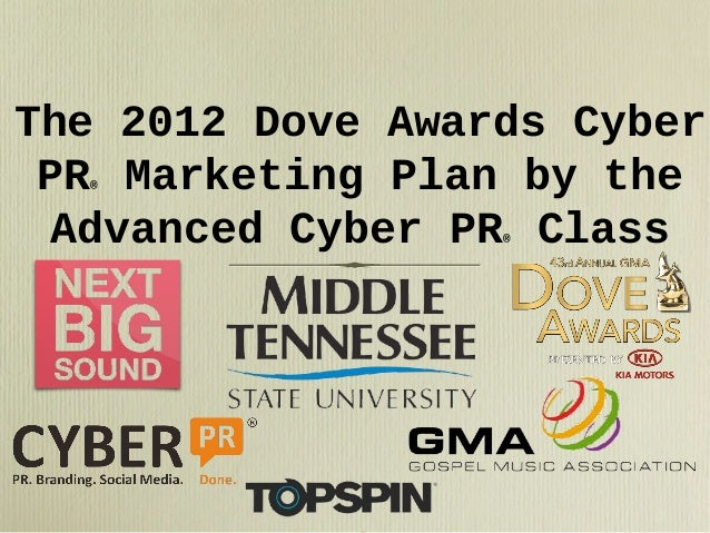 The 2012 Dove Awards Cyber PR Marketing Plan by the Advanced Cyber PR Class ®  ®