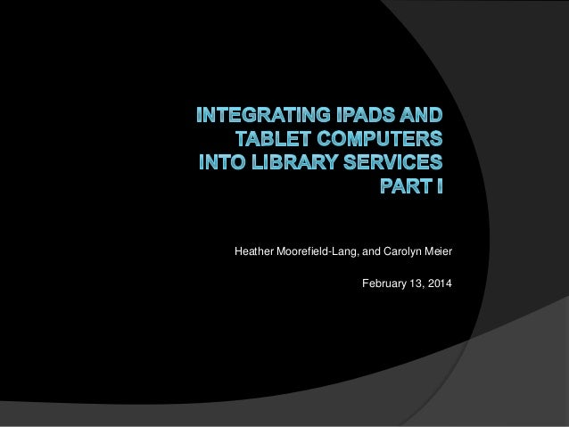 Meier and Moorefield-Lang: Integrating iPads and Tablets into Library Services, Part 1