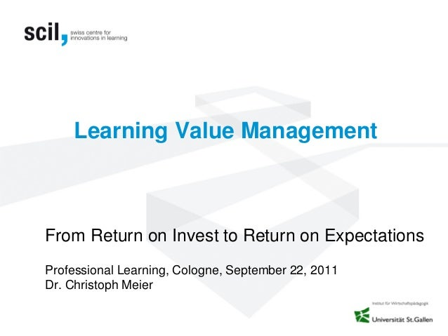 Learning Value ManagementFrom Return on Invest to Return on ExpectationsProfessional Learning, Cologne, September 22, 2011...