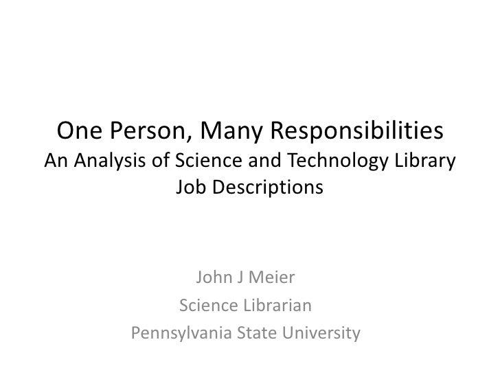 One Person, Many Responsibilities An Analysis of Science and Technology Library Job Descriptions<br />John J Meier<br />Sc...
