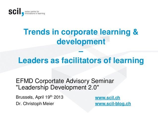 "Trends in corporate learning &development–Leaders as facilitators of learningEFMD Corportate Advisory Seminar""Leadership D..."