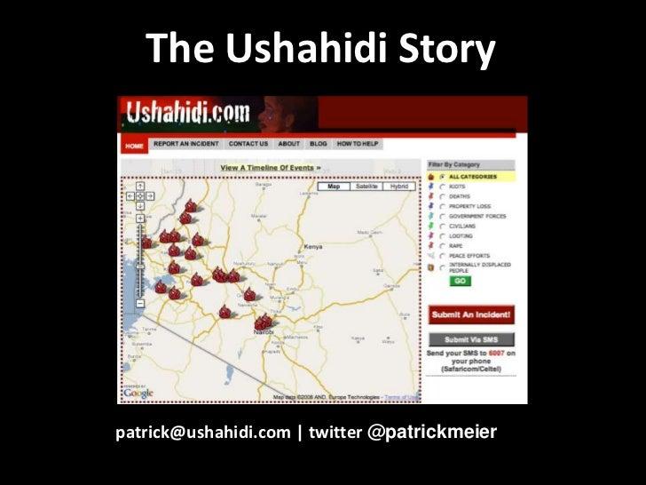 The Ushahidi Story<br />patrick@ushahidi.com | twitter @patrickmeier<br />