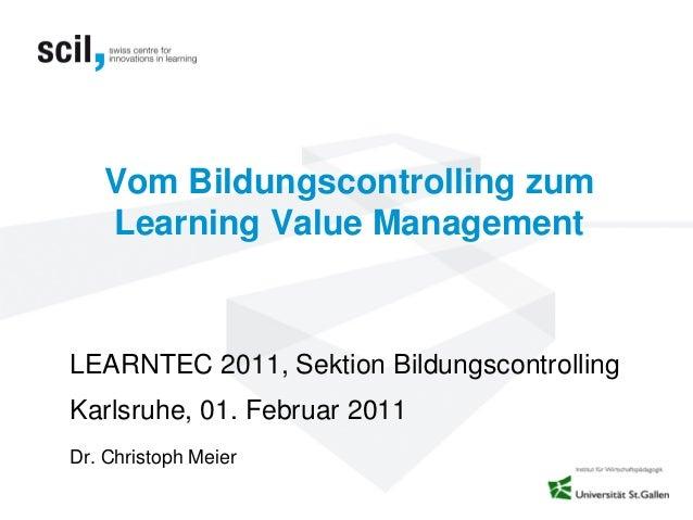 Vom Bildungscontrolling zumLearning Value ManagementLEARNTEC 2011, Sektion BildungscontrollingKarlsruhe, 01. Februar 2011D...
