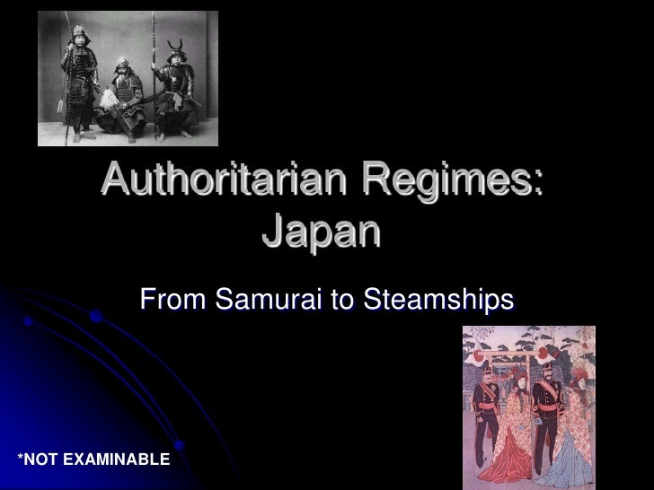 Authoritarian Regimes: Japan<br />From Samurai to Steamships<br />*NOT EXAMINABLE<br />
