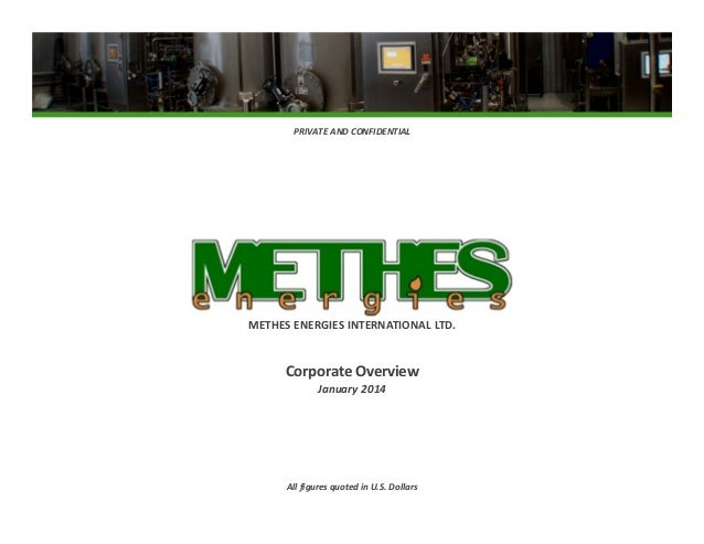 PRIVATE AND CONFIDENTIAL  METHES ENERGIES INTERNATIONAL LTD.  Corporate Overview January 2014  All figures quoted in U.S. ...
