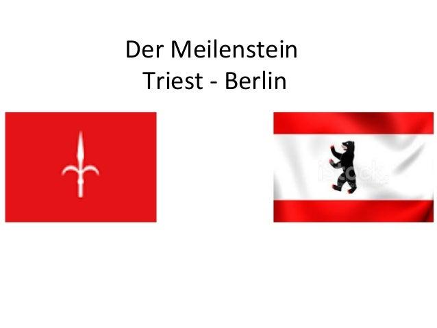Der Meilenstein Triest - Berlin
