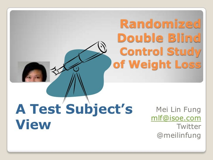 Randomized Double Blind Control Study of Weight Loss<br />A Test Subject's View<br />Mei Lin Fung<br />mlf@isoe.com<br />T...