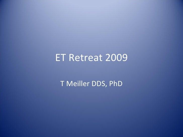 ET Retreat 2009 T Meiller DDS, PhD