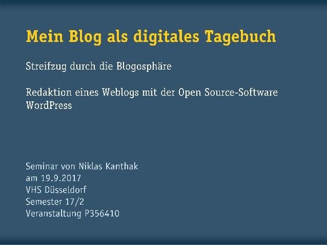 Mein Blog als digitales Tagebuch Streifzug durch die Blogosphäre Installation, Einrichtung und Redaktion eines Weblogs mit...