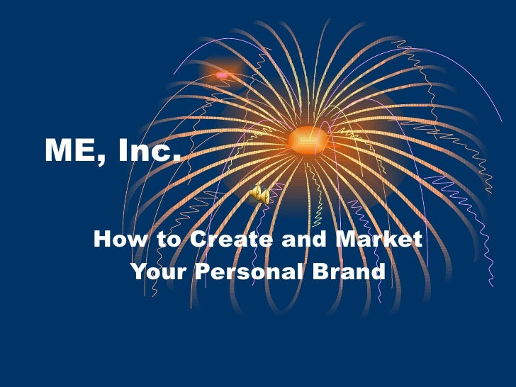 ME, Inc. How to Create and Market Your Personal Brand