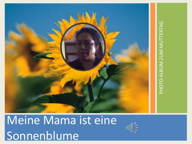 PHOTOALBUMZUMMUTTERTAG Meine Mama ist eine Sonnenblume