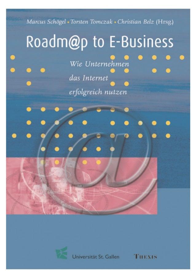 Inhalt  Vorwort Marcus Schögel, Torsten Tomczak und Christian Belz  10  Teil 1: Roadm@p to E-Business  15  Roadm@p to E-Bu...