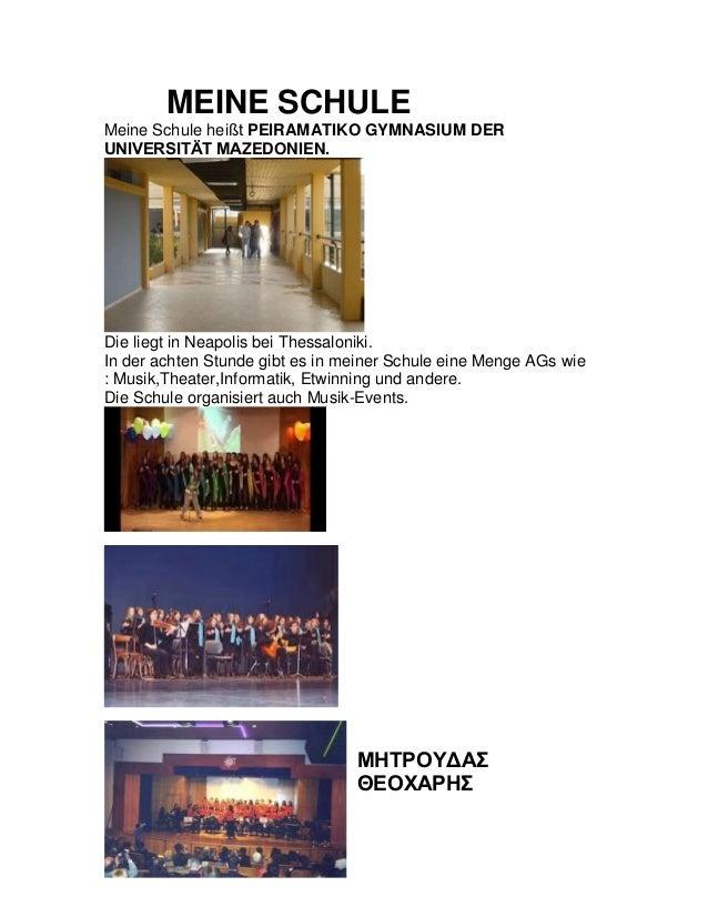 MEINE SCHULEMeine Schule heißt PEIRAMATIKO GYMNASIUM DERUNIVERSITÄT MAZEDONIEN.Die liegt in Neapolis bei Thessaloniki.In d...