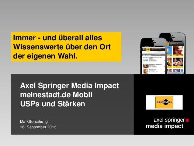 Axel Springer Media Impact meinestadt.de Mobil USPs und Stärken Marktforschung 18. September 2013 Immer - und überall alle...