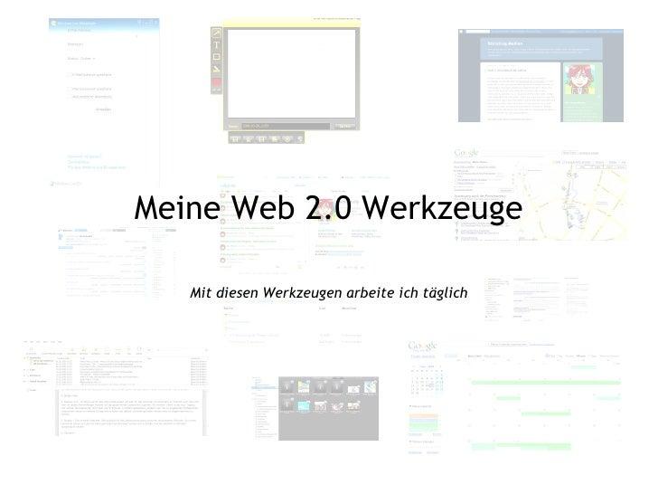 Meine Web 2.0 Werkzeuge Mit diesen Werkzeugen arbeite ich täglich