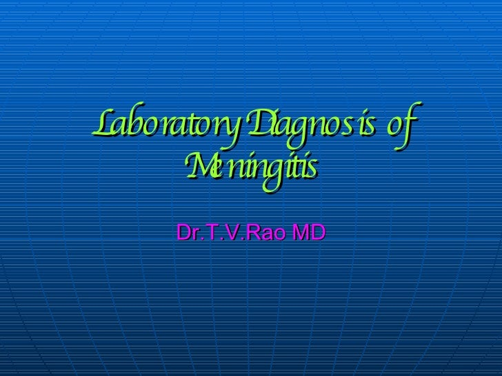 Laboratory Diagnosis of Meningitis Dr.T.V.Rao MD