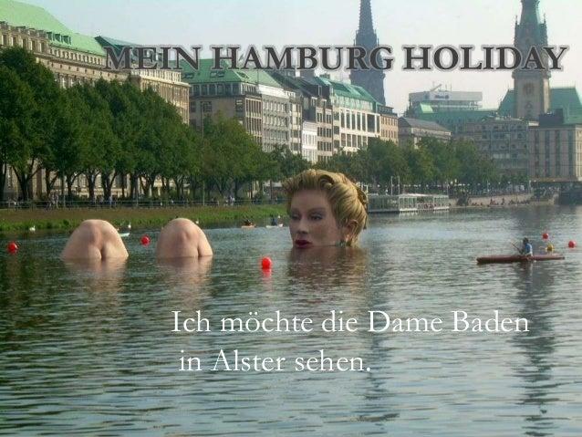 MEIN HAMBURG HOLIDAY  Ich möchte die Dame Baden   in Alster sehen.