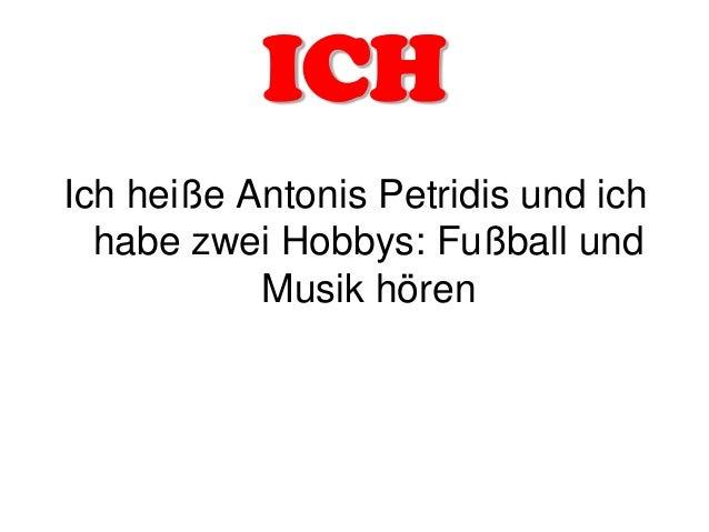 ICH Ich heiße Antonis Petridis und ich habe zwei Hobbys: Fußball und Musik hören
