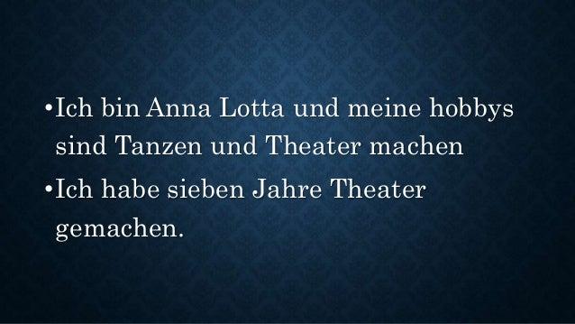 •Ich bin Anna Lotta und meine hobbys sind Tanzen und Theater machen •Ich habe sieben Jahre Theater gemachen.