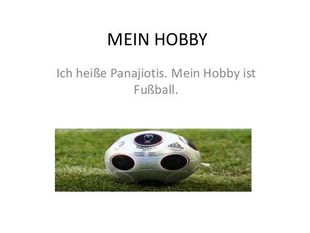 MEIN HOBBY Ich heiße Panajiotis. Mein Hobby ist Fußball.