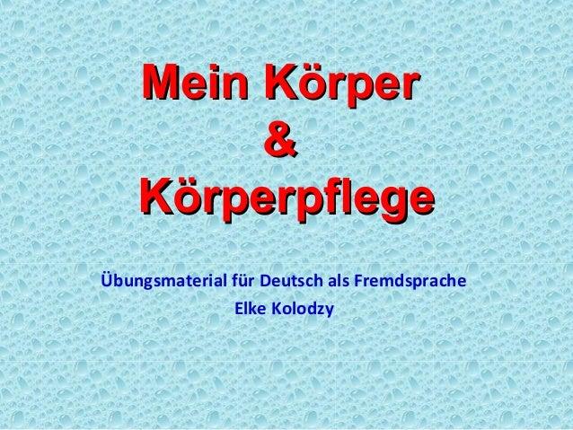 Mein KörperMein Körper&&KörperpflegeKörperpflegeÜbungsmaterial für Deutsch als FremdspracheElke Kolodzy