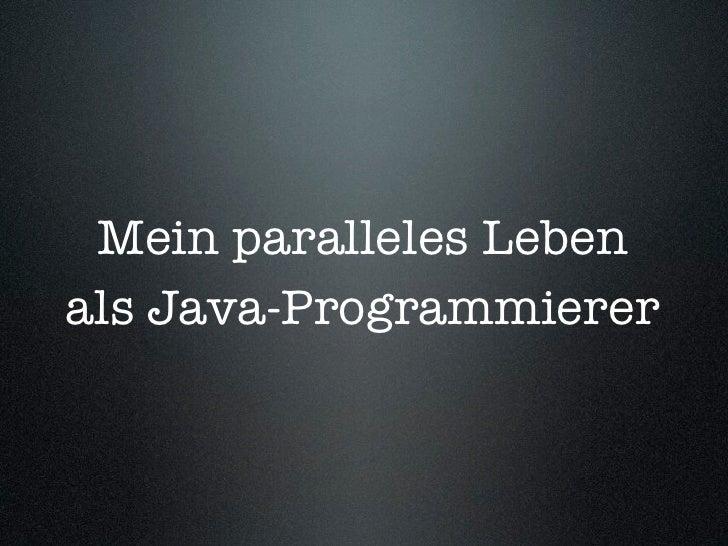 Mein paralleles Leben als Java-Programmierer