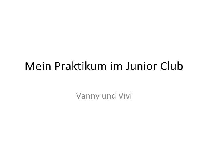Mein Praktikum im Junior Club         Vanny und Vivi