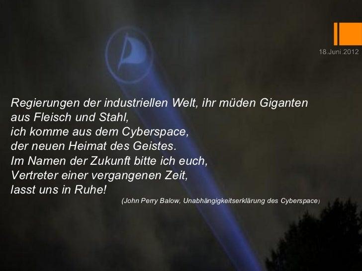 Regierungen der industriellen Welt, ihr müden Gigantenaus Fleisch und Stahl,ich komme aus dem Cyberspace,der neuen Heimat ...