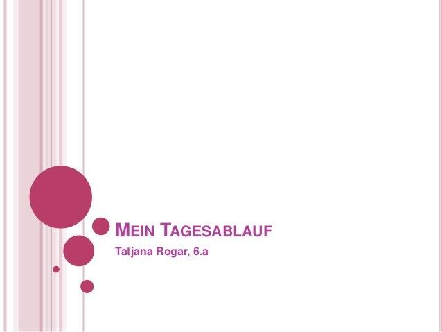 MEIN TAGESABLAUF Tatjana Rogar, 6.a