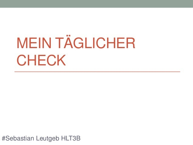 MEIN TÄGLICHER CHECK  #Sebastian Leutgeb HLT3B