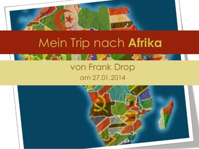Mein Trip nach Afrika von Frank Drop am 27.01.2014