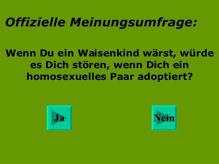 Offizielle Meinungsumfrage: Wenn Du ein Waisenkind wärst, würde es Dich stören, wenn Dich ein homosexuelles Paar adoptiert...