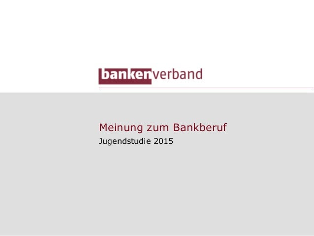 Meinung zum Bankberuf Jugendstudie 2015