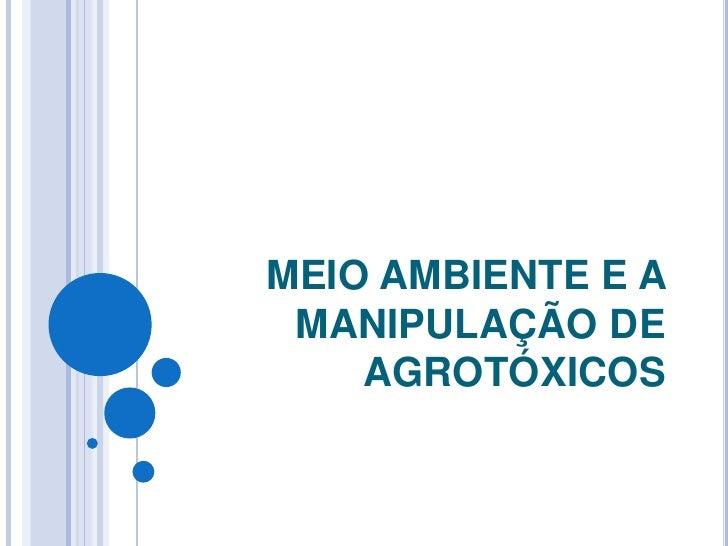MEIO AMBIENTE E A MANIPULAÇÃO DE AGROTÓXICOS<br />