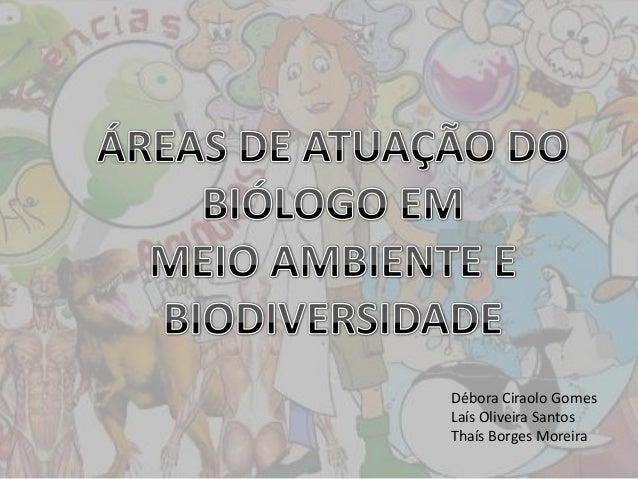 Débora Ciraolo Gomes Laís Oliveira Santos Thaís Borges Moreira