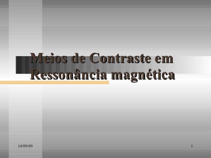 Meios de Contraste em Ressonância magnética 14/09/09