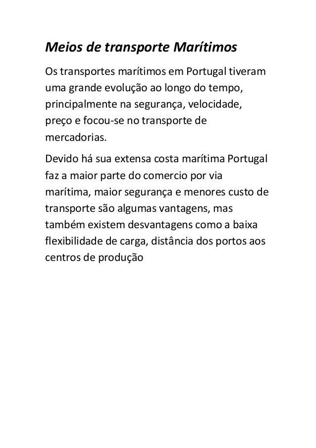 Meios de transporte Marítimos Os transportes marítimos em Portugal tiveram uma grande evolução ao longo do tempo, principa...