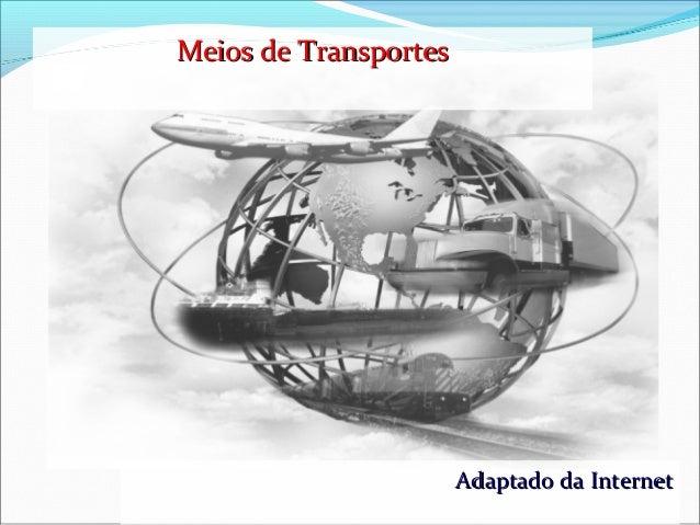 Adaptado da InternetAdaptado da InternetMeios de TransportesMeios de Transportes