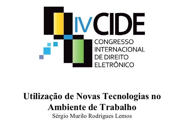 Utilização de Novas Tecnologias no Ambiente de Trabalho Sérgio Murilo Rodrigues Lemos