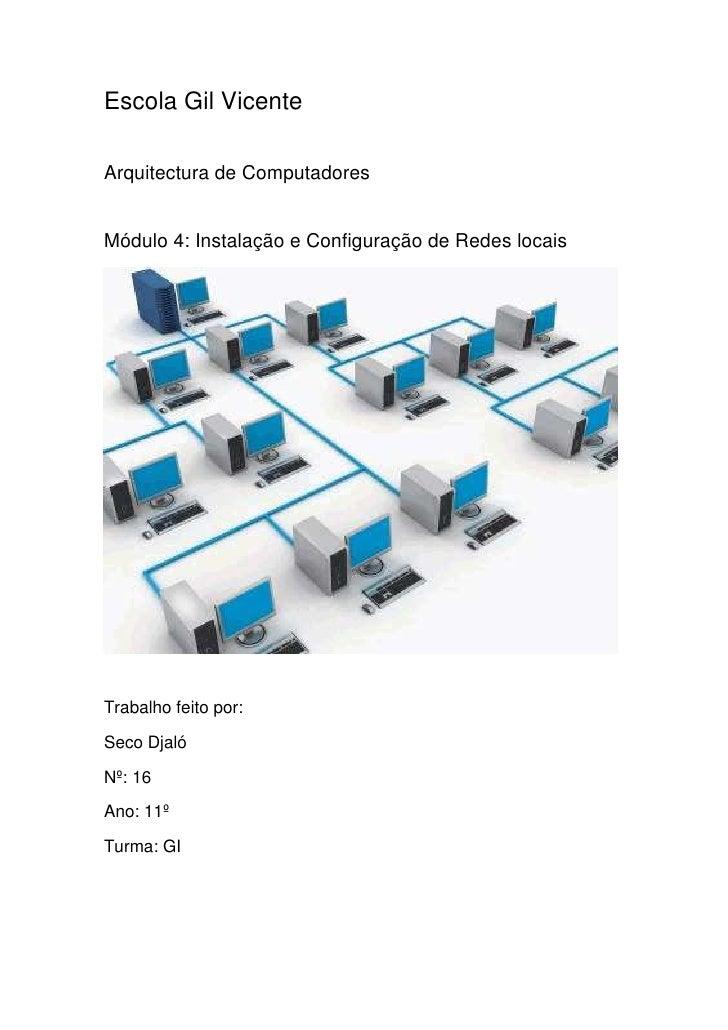 Escola Gil VicenteArquitectura de ComputadoresMódulo 4: Instalação e Configuração de Redes locaisTrabalho feito por:Seco D...