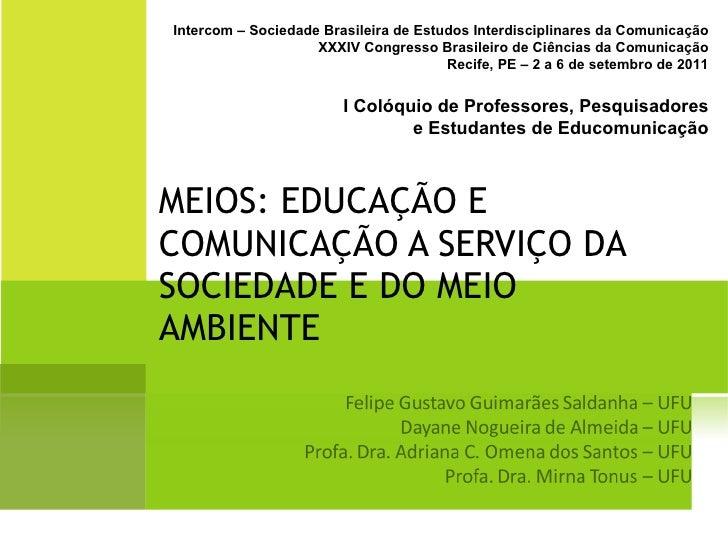 MEIOS: EDUCAÇÃO E COMUNICAÇÃO A SERVIÇO DA SOCIEDADE E DO MEIO AMBIENTE Intercom – Sociedade Brasileira de Estudos Interdi...