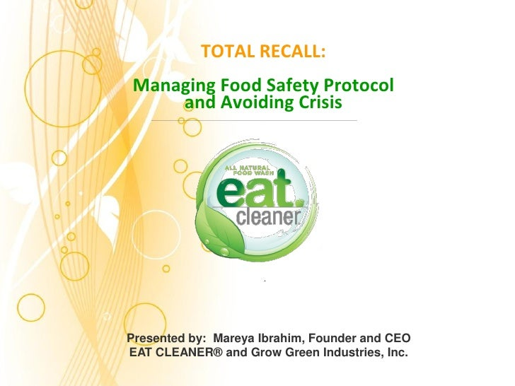 TOTAL RECALL:Managing Food Safety Protocol    and Avoiding Crisis                     .Presented by: Mareya Ibrahim, Found...