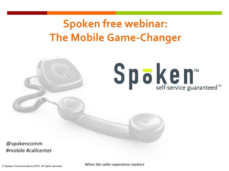 Spoken free webinar: The Mobile Game-Changer @spokencomm  #mobile #callcenter When the caller experience matters © Spoken ...